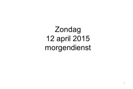 Zondag 12 april 2015 morgendienst.