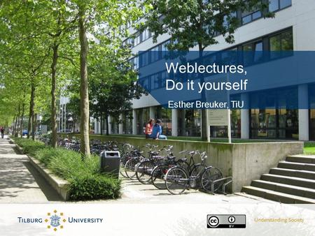 Weblectures, Do it yourself Esther Breuker, TiU. Waarom 'Do it yourself' Snel-flexibel-onafhankelijk van anderen Meer weblecture producties; Toename (audio)