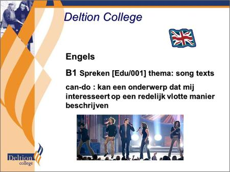 Deltion College Engels B1 Spreken [Edu/001] thema: song texts can-do : kan een onderwerp dat mij interesseert op een redelijk vlotte manier beschrijven.