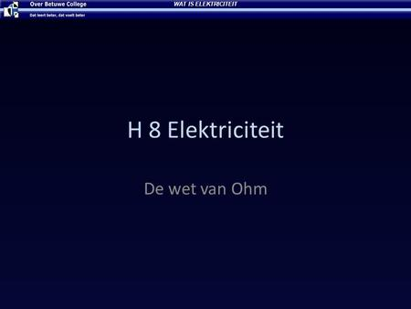 WAT IS ELEKTRICITEIT H 8 Elektriciteit De wet van Ohm.