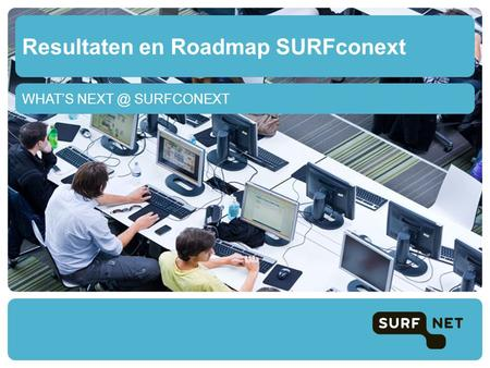 WHAT'S SURFCONEXT Resultaten en Roadmap SURFconext.