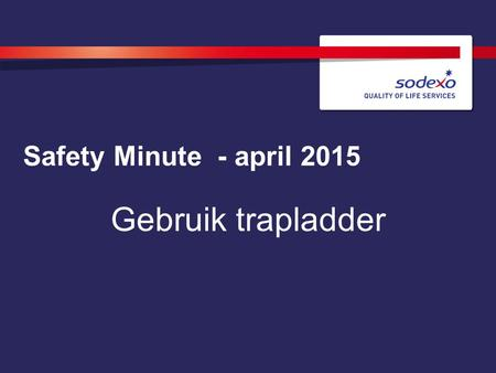 Safety Minute - april 2015 Gebruik trapladder. TO REPLACE AN IMAGE: Click on the image and delete then click on the photo icon. Select your photo and.