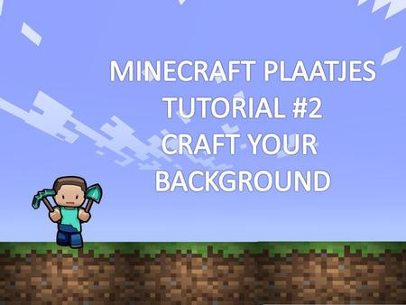 MINECRAFT PLAATJES TUTORIAL #2 CRAFT YOUR BACKGROUND.