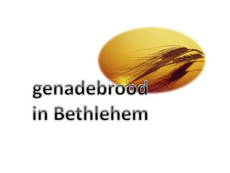 Genadebrood in Bethlehem.