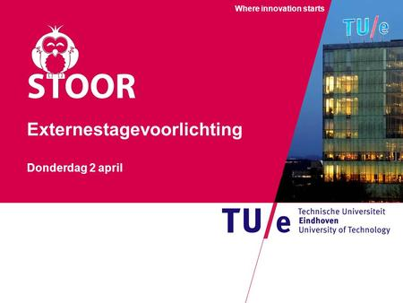 Where innovation starts Externestagevoorlichting Donderdag 2 april.