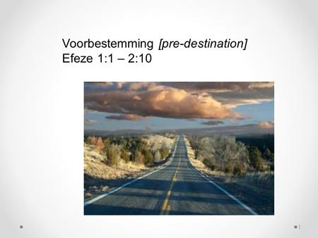 Voorbestemming [pre-destination] Efeze 1:1 – 2:10 1.