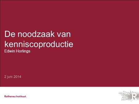 De noodzaak van kenniscoproductie Edwin Horlings 2 juni 2014.