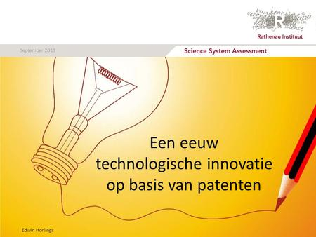 Een eeuw technologische innovatie op basis van patenten Edwin Horlings September 2013.