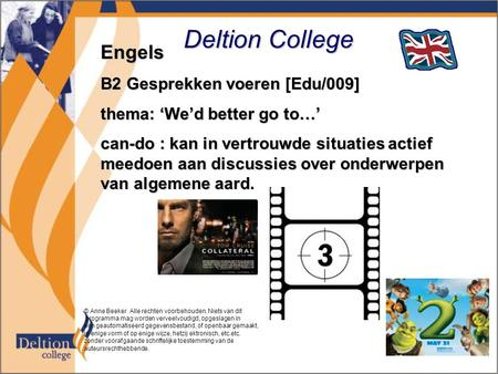 Deltion College Engels B2 Gesprekken voeren [Edu/009] thema: 'We'd better go to…' can-do : kan in vertrouwde situaties actief meedoen aan discussies over.