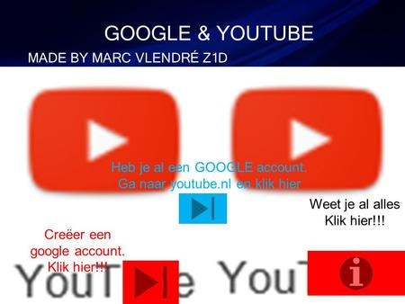 MADE BY MARC VLENDRÉ Z1D GOOGLE & YOUTUBE Heb je al een GOOGLE account. Ga naar youtube.nl en klik hier Creëer een google account. Klik hier!!! Weet je.