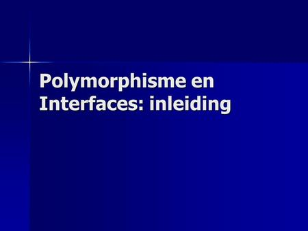 Polymorphisme en Interfaces: inleiding. 5 concepten: Methodedeclaratie Methodedeclaratie Methodedefinitie Methodedefinitie Late binding Late binding Abstracte.