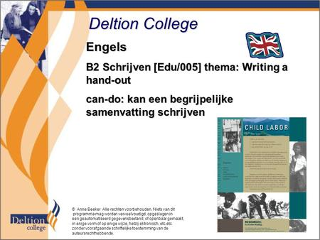 Deltion College Engels B2 Schrijven [Edu/005] thema: Writing a hand-out can-do: kan een begrijpelijke samenvatting schrijven © Anne Beeker Alle rechten.