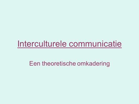 Interculturele communicatie Een theoretische omkadering.