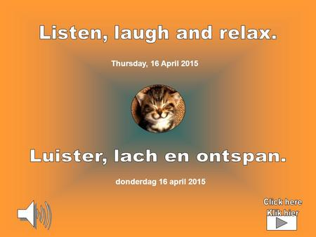 donderdag 16 april 2015 Thursday, 16 April 2015 Click on picture Klik op beeld Click on picture IN /OUT English Klik op beeld IN/UIT Nederlands Eerst.
