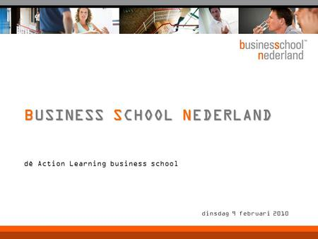 Dè Action Learning business school dinsdag 9 februari 2010 BUSINESS SCHOOL NEDERLAND.
