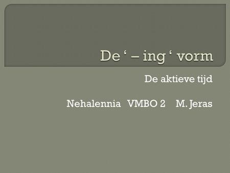 De aktieve tijd Nehalennia VMBO 2 M. Jeras.  I sit in the classroom  Of:  I am sitting in the classroom.