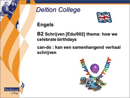Deltion College Engels B2 Schrijven [Edu/002] thema: how we celebrate birthdays can-do : kan een samenhangend verhaal schrijven.