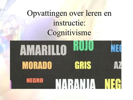 Opvattingen over leren en instructie: Cognitivisme.