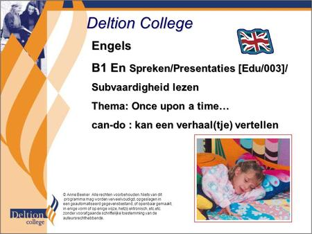 Deltion College Engels B1 En Spreken/Presentaties [Edu/003]/ Subvaardigheid lezen Thema: Once upon a time… can-do : kan een verhaal(tje) vertellen © Anne.