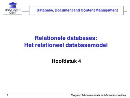 Vakgroep Telecommunicatie en Informatieverwerking 1 Relationele databases: Het relationeel databasemodel Hoofdstuk 4 Database, Document and Content Management.