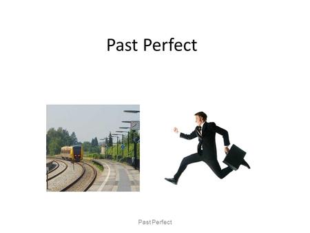 Past Perfect. voorbeelden When he arrived the train had already left. I fell asleep after my mum had read me a bedtime story. Michael hadn't seen the.