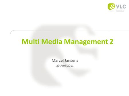 Multi Media Management 2 Marcel Jansens 20 April 2011.