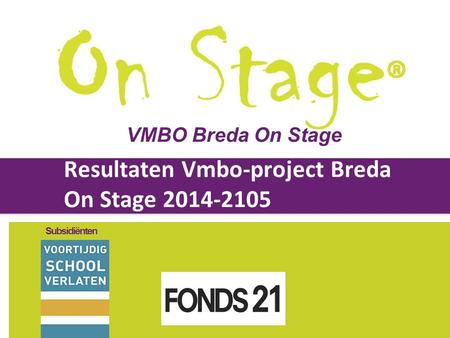 Powered by CheckMarket Resultaten Vmbo-project Breda On Stage 2014-2105 Subsidiënten VMBO Breda On Stage.