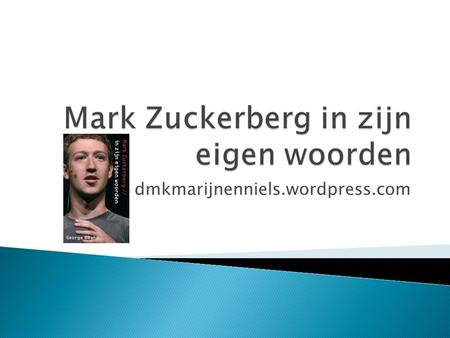 Dmkmarijnenniels.wordpress.com.  Brief door Mark Zuckerberg bij de beursintroductie in 2012  Citaten van en over Mark Zuckerberg  Mijlpalen Facebook.
