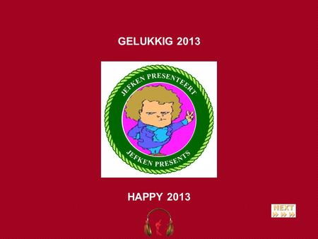 HAPPY 2013 GELUKKIG 2013 Today we are Monday, 20 April 2015 Vandaag zijn wij maandag 20 april 2015 Hoy es segunda-feira, 20 de abril de 2015 … 05:28:39.