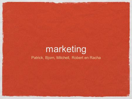 Marketing Patrick, Bjorn, Mitchell, Robert en Racha.
