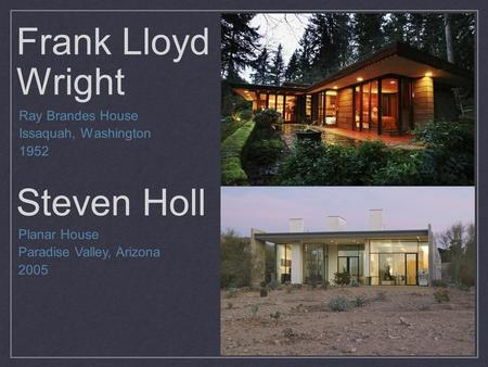Frank Lloyd Wright Steven Holl Ray Brandes House Issaquah, Washington 1952 Planar House Paradise Valley, Arizona 2005.