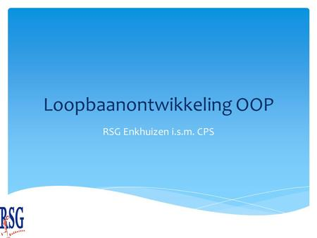 Loopbaanontwikkeling OOP RSG Enkhuizen i.s.m. CPS.