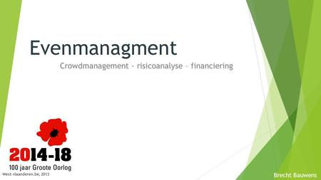 Evenmanagment Crowdmanagement - risicoanalyse – financiering Brecht Bauwens West-vlaanderen.be, 2013.