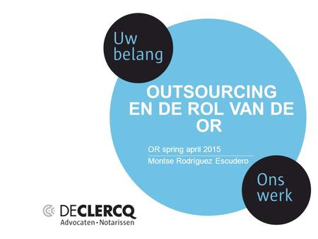 OUTSOURCING EN DE ROL VAN DE OR OR spring april 2015 Montse Rodríguez Escudero.