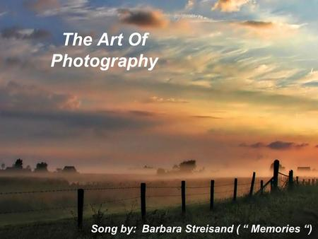 "The Art Of Photography Song by: Barbara Streisand ( "" Memories "")"