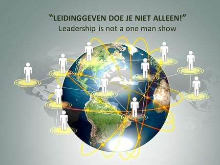 "W E L K O M "" LEIDINGGEVEN DOE JE NIET ALLEEN! "" Leadership is not a one man show."