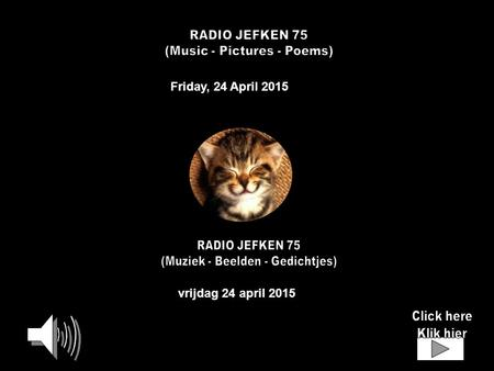 Friday, 24 April 2015 vrijdag 24 april 2015 RADIO JEFKEN 75 A Thousand Kisses Deep 6'28'' Benedectine Monks 4'39'' E Tu 4'45'' Exaltation de la Croix.