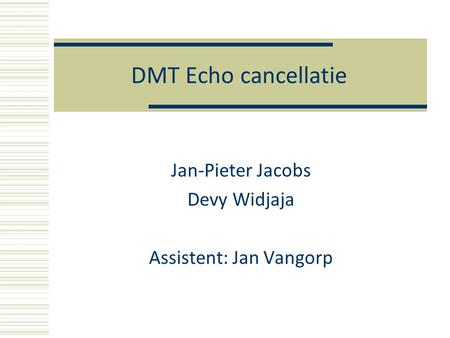 DMT Echo cancellatie Jan-Pieter Jacobs Devy Widjaja Assistent: Jan Vangorp.