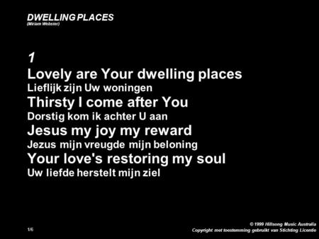 Copyright met toestemming gebruikt van Stichting Licentie © 1999 Hillsong Music Australia 1/6 DWELLING PLACES (Miriam Webster) 1 Lovely are Your dwelling.