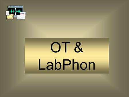 OT & LabPhon Outline Studiehandleiding –Fon 2 BA: Gilbers LabPhon: Phonetics and Phonology Example: Slippin' & Slidin' on the Sonority Scale Phonologically-based.
