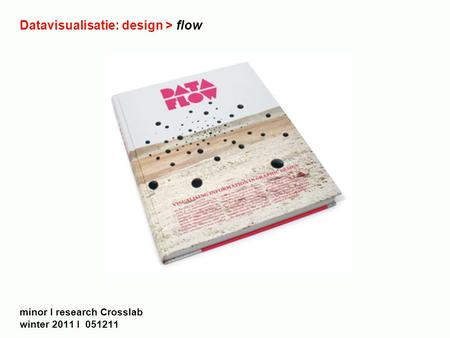 Datavisualisatie: design > flow minor I research Crosslab winter 2011 I 051211.