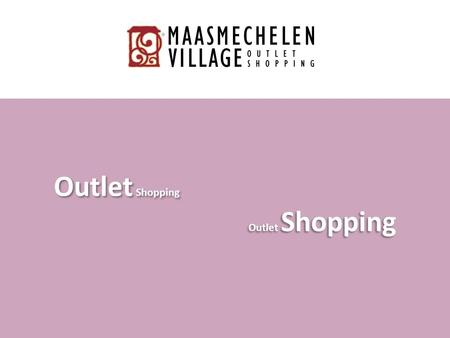 Outlet Shopping. www.maasmechelenvillage.com Dames Heren Kinderen SHOPPING.