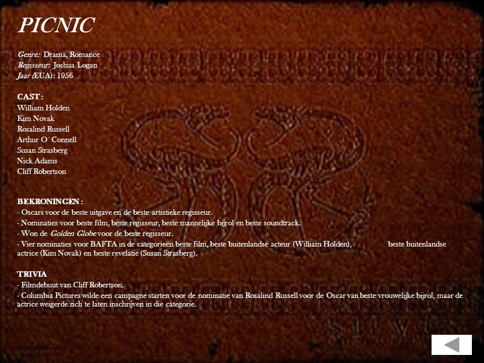 PICNIC Genre: Drama, Romance Regisseur: Joshua Logan Jaar (EUA): 1956 CAST : William Holden Kim Novak Rosalind Russell Arthur O`Connell Susan Strasberg Nick Adams Cliff Robertson BEKRONINGEN : - Oscars voor de beste uitgave en de beste artistieke regisseur.