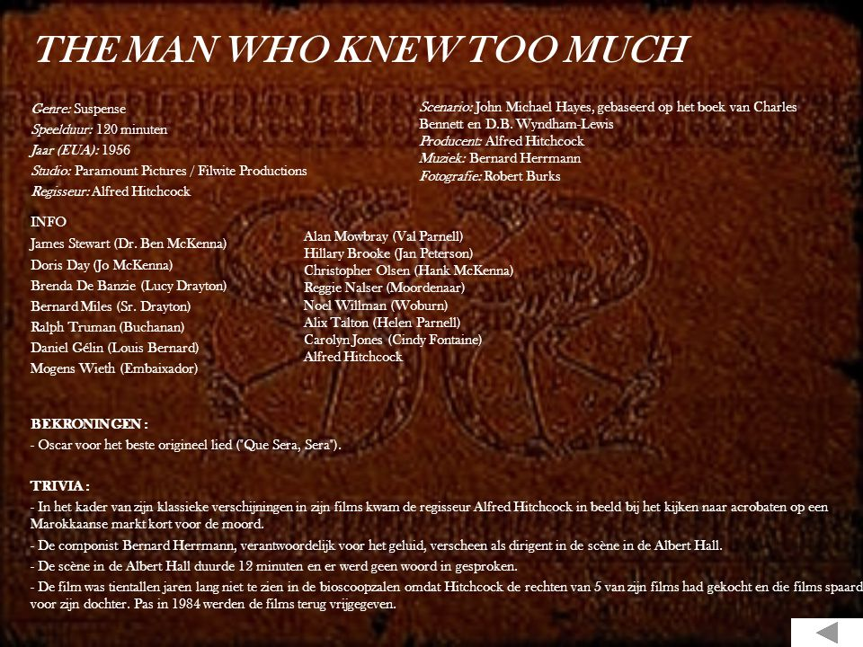 THE MAN WHO KNEW TOO MUCH Genre: Suspense Speelduur: 120 minuten Jaar (EUA): 1956 Studio: Paramount Pictures / Filwite Productions Regisseur: Alfred Hitchcock INFO James Stewart (Dr.