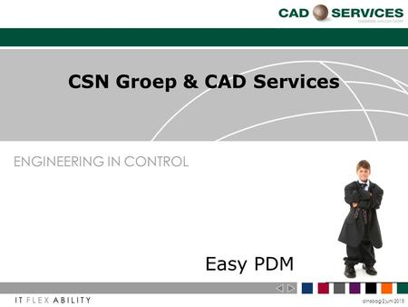 Dinsdag 2 juni 2015 ENGINEERING IN CONTROL CSN Groep & CAD Services Easy PDM.