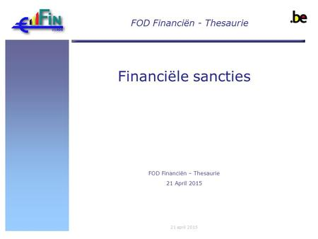 Implema ntation of UN Resolutio n 1373 Financiële sancties FOD Financiën – Thesaurie 21 April 2015 21 april 2015 FOD Financiën - Thesaurie.
