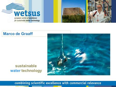 Marco de Graaff sustainable water technology. 2 Technological Top Institute Water.