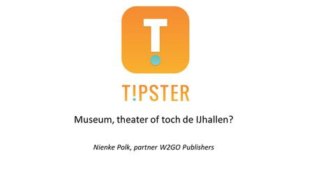 Museum, theater of toch de IJhallen? Nienke Polk, partner W2GO Publishers.