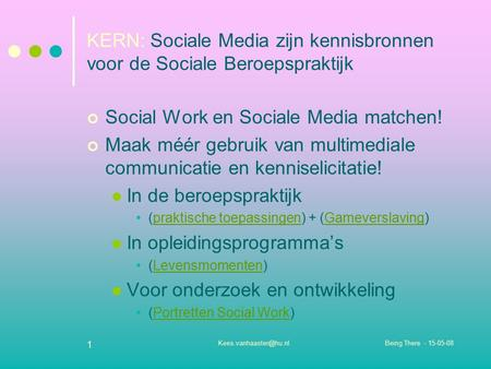 Being There - 1 KERN: Sociale Media zijn kennisbronnen voor de Sociale Beroepspraktijk Social Work en Sociale Media matchen!