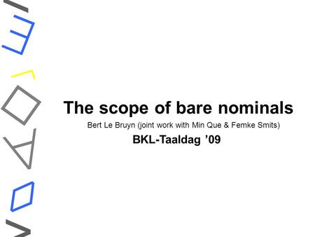 The scope of bare nominals    ◊ < > Bert Le Bruyn (joint work with Min Que & Femke Smits) BKL-Taaldag '09.